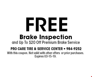 FREE Brake Inspectionand Up To $20 Off Premium Brake Service. With this coupon. Not valid with other offersor prior purchases. Expires 03-15-19.