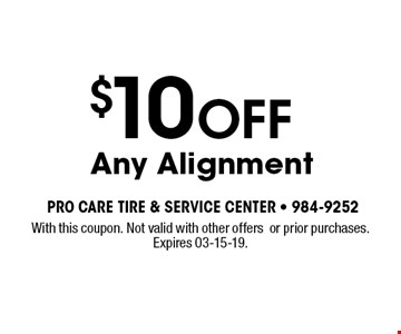 $10 OFF Any Alignment. With this coupon. Not valid with other offersor prior purchases. Expires 03-15-19.