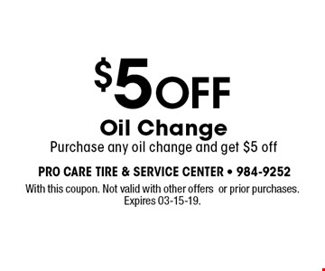 $5 OFF Oil ChangePurchase any oil change and get $5 off. With this coupon. Not valid with other offersor prior purchases. Expires 03-15-19.