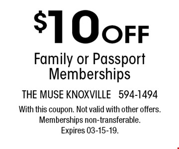 $10 Off Family or Passport Memberships . The muse knoxville 594-1494With this coupon. Not valid with other offers. Memberships non-transferable. Expires 03-15-19.