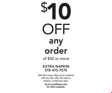 $10 off any order of $50 or more. With this coupon. May not be combined with any other offer. Not valid on delivery. Limited time offer.Go to LocalFlavor.com for more coupons.
