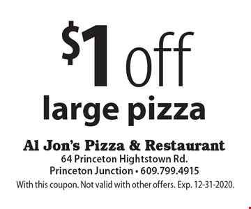 $1 off large pizza. With this coupon. Not valid with other offers. Exp. 12-31-2020.