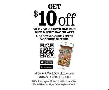 get $10 off When you download our New Money Saving APP! Also download our app for easy online ordering! With this coupon. Not valid with other offers. Not valid on holidays. Offer expires 5/10/19.