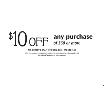$10 Off any purchase of $60 or more. With this coupon. Not valid on holidays or with other offers. Expires 9-1-19. Go to LocalFlavor.com for more coupons.