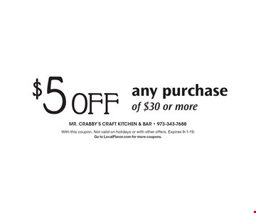 $5 Off any purchase of $30 or more. With this coupon. Not valid on holidays or with other offers. Expires 9-1-19. Go to LocalFlavor.com for more coupons.