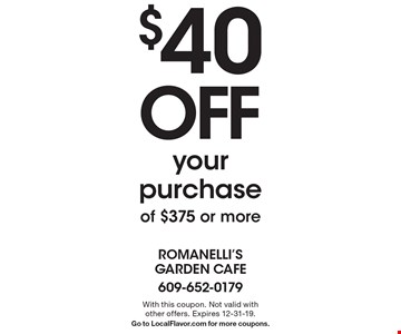 $40 off your purchase of $375 or more. With this coupon. Not valid with other offers. Expires 12-31-19.Go to LocalFlavor.com for more coupons.