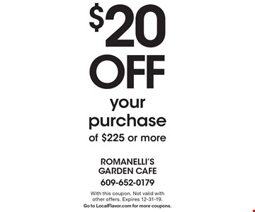 $20 off your purchase of $225 or more. With this coupon. Not valid with other offers. Expires 12-31-19.Go to LocalFlavor.com for more coupons.