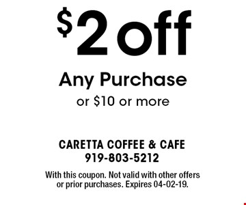 $2off Any Purchase or $10 or more. With this coupon. Not valid with other offers or prior purchases. Expires 04-02-19.