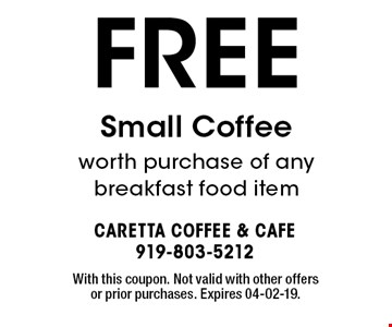 FREE Small Coffee worth purchase of any breakfast food item. With this coupon. Not valid with other offers or prior purchases. Expires 04-02-19.