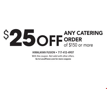 $25off any Catering order of $150 or more. With this coupon. Not valid with other offers. Go to LocalFlavor.com for more coupons