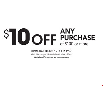$10off any purchase of $100 or more. With this coupon. Not valid with other offers. Go to LocalFlavor.com for more coupons