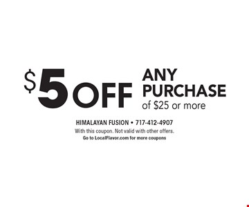$5off any purchase of $25 or more. With this coupon. Not valid with other offers. Go to LocalFlavor.com for more coupons