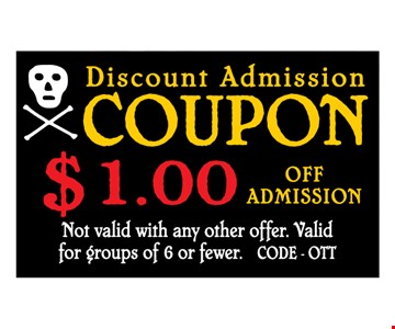 $1 Off Admission. Not valid with any other offer. Valid for groups of 6 or fewer. CODE OTT 10-14-19