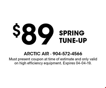 $89 SpringTUNE-UP. Must present coupon at time of estimate and only valid on high efficiency equipment. Expires 04-04-19.