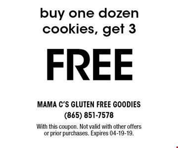 FREE buy one dozen cookies, get 3. With this coupon. Not valid with other offers or prior purchases. Expires 04-19-19.