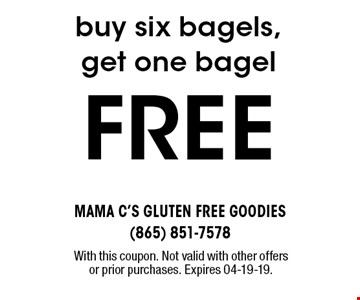 FREE buy six bagels, get one bagel. With this coupon. Not valid with other offers or prior purchases. Expires 04-19-19.