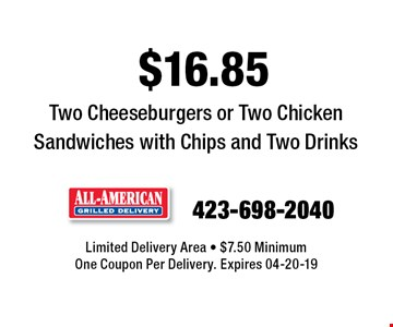 $16.85 Two Cheeseburgers or Two Chicken Sandwiches with Chips and Two Drinks. Limited Delivery Area - $7.50 MinimumOne Coupon Per Delivery. Expires 04-20-19