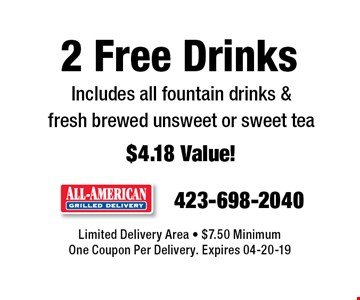 2 Free Drinks Includes all fountain drinks &fresh brewed unsweet or sweet tea$4.18 Value!. Limited Delivery Area - $7.50 MinimumOne Coupon Per Delivery. Expires 04-20-19