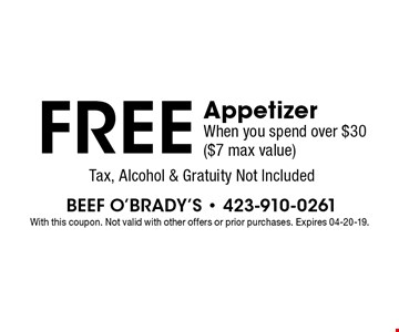FREE Appetizer When you spend over $30 ($7 max value)Tax, Alcohol & Gratuity Not Included . With this coupon. Not valid with other offers or prior purchases. Expires 04-20-19.