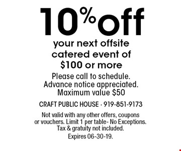10%off your next offsite catered event of $100 or morePlease call to schedule.Advance notice appreciated.Maximum value $50. Not valid with any other offers, coupons or vouchers. Limit 1 per table- No Exceptions. Tax & gratuity not included. Expires 06-30-19.