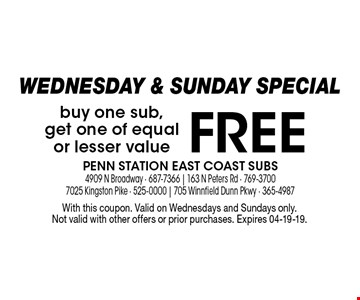 FREE buy one sub,get one of equalor lesser value. With this coupon. Valid on Wednesdays and Sundays only. Not valid with other offers or prior purchases. Expires 04-19-19.