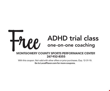 Free ADHD trial class one-on-one coaching. With this coupon. Not valid with other offers or prior purchases. Exp. 12-31-19. Go to LocalFlavor.com for more coupons.