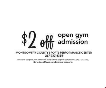 $2 off open gym admission. With this coupon. Not valid with other offers or prior purchases. Exp. 12-31-19. Go to LocalFlavor.com for more coupons.