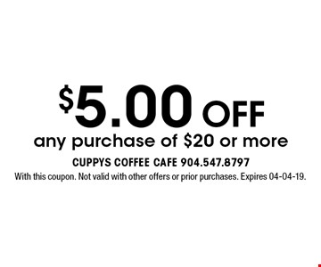$5.00 OFF any purchase of $20 or more. With this coupon. Not valid with other offers or prior purchases. Expires 04-04-19.