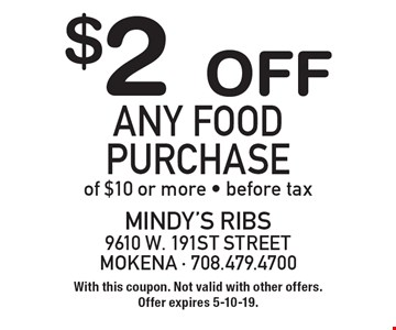 $2 off any food purchase of $10 or more. Before tax. With this coupon. Not valid with other offers. Offer expires 5-10-19.