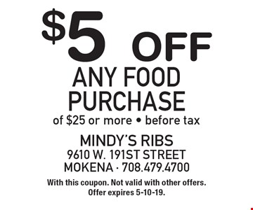 $5 off any food purchase of $25 or more. Before tax. With this coupon. Not valid with other offers. Offer expires 5-10-19.