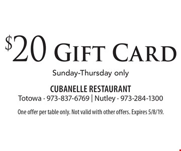 $20 Gift Card. Sunday-Thursday only. One offer per table only. Not valid with other offers. Expires 5/8/19.