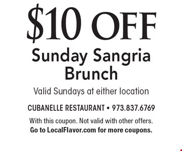 $10 off Sunday Sangria Brunch. Valid Sundays at either location. With this coupon. Not valid with other offers. Go to LocalFlavor.com for more coupons.