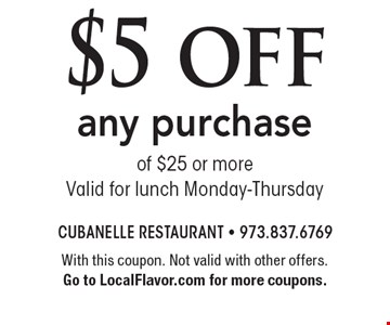 $5 off any purchase of $25 or more. Valid for lunch Monday-Thursday. With this coupon. Not valid with other offers. Go to LocalFlavor.com for more coupons.