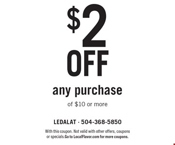 $2 off any purchase of $10 or more. With this coupon. Not valid with other offers, coupons or specials. Go to LocalFlavor.com for more coupons.
