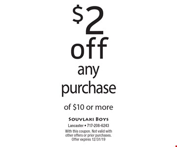 $2 off any purchase of $10 or more. With this coupon. Not valid with other offers or prior purchases. Offer expires 12/31/19