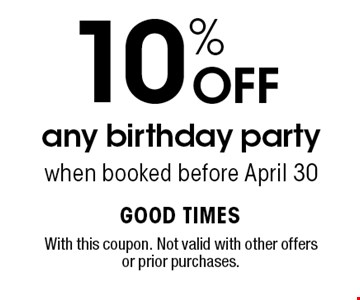 10% OFF any birthday party when booked before April 30. With this coupon. Not valid with other offers or prior purchases.