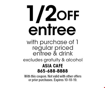 1/2OFF entree with purchase of 1 regular priced entree & drink. With this coupon. Not valid with other offers or prior purchases. Expires 05-17-19.