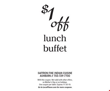 $1 off lunch buffet. With this coupon. Not valid with other offers, on Mother's Day or on holidays. One coupon per table. Expires 11-30-19. Go to LocalFlavor.com for more coupons.