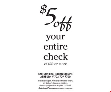 $5 off your entire check of $30 or more. With this coupon. Not valid with other offers, on Mother's Day or on holidays. One coupon per table. Expires 11-30-19. Go to LocalFlavor.com for more coupons.