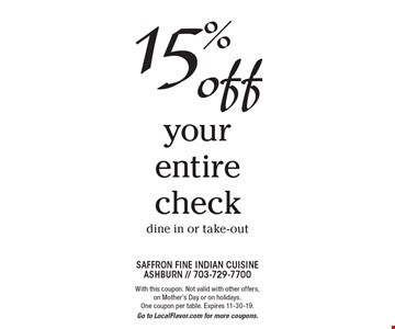 15% off your entire check dine in or take-out. With this coupon. Not valid with other offers, on Mother's Day or on holidays. One coupon per table. Expires 11-30-19. Go to LocalFlavor.com for more coupons.