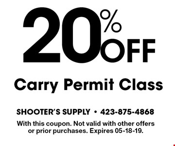 20%OFFCarry Permit Class. With this coupon. Not valid with other offers or prior purchases. Expires 05-18-19.