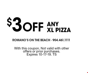 $3Off ANYXL PIZZA. With this coupon. Not valid with other offers or prior purchases. Expires 10-17-19. TS