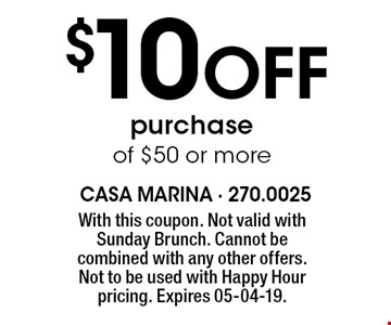 $10Off purchase of $50 or more. With this coupon. Not valid with Sunday Brunch. Cannot be combined with any other offers. Not to be used with Happy Hour pricing. Expires 05-04-19.
