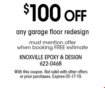$100 OFF any garage floor redesignmust mention offer when booking FREE estimate. With this coupon. Not valid with other offers or prior purchases. Expires 05-17-19.