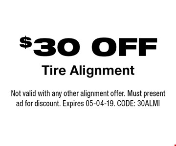 $30 OFF Tire Alignment. Not valid with any other alignment offer. Must present ad for discount. Expires 05-04-19. CODE: 30ALMI
