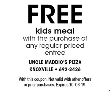 FREE kids meal with the purchase of any regular priced entree. With this coupon. Not valid with other offers or prior purchases. Expires 10-30-19.