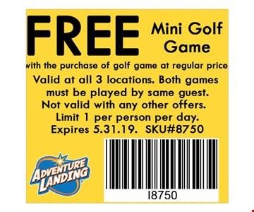 Free Mini Golf Gamewith the purchase of golf game at reg. price. Valid at all 3 locations. Not valid with any other offers. Limit 1 per person per day. Expires 05-31-19. SKU#8750.