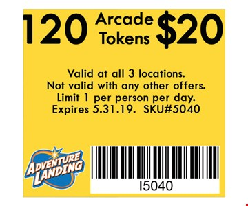 120 Arcade Tokens $20. Valid at all 3 locations. Not valid with any other offers. Limit 1 per person per day. Expires 05-31-19. SKU#5040.