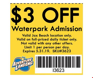$3 off water park admission. Valid at all Jax Beach location only. Valid on full-priced daily ticket ony. Not valid with any other offers. Limit 1 per person per day. Expires 05-31-19. SKU#3623.