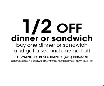 1/2 OFF dinner or sandwichbuy one dinner or sandwich